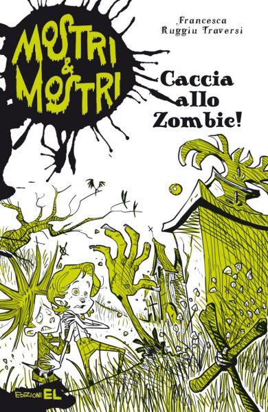 Caccia allo zombie! - Ruggiu Traversi/Bigarella | Edizioni EL | 9788847729780