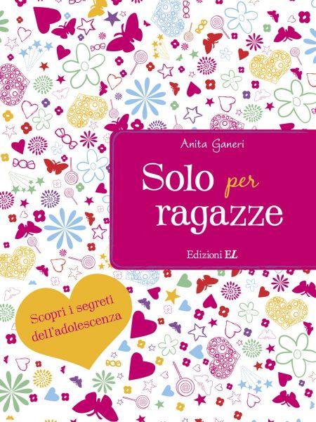 Solo per ragazze - Ganeri/Mac   Edizioni EL   9788847729964