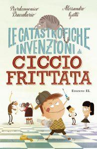 Le catastrofiche invenzioni di Ciccio Frittata - Baccalario e Gatti/Castellani | Edizioni EL | 9788847731691