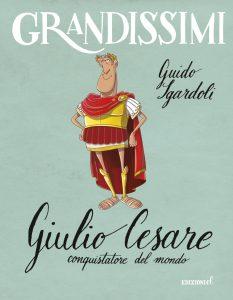 Giulio Cesare, conquistatore del mondo - Sgardoli/Fiorin | Edizioni EL | 9788847732209