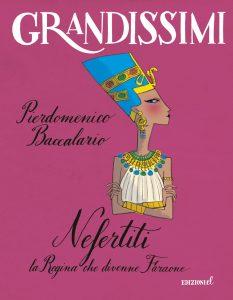 Nefertiti, la Regina che divenne Faraone - Piedomenico Baccalario