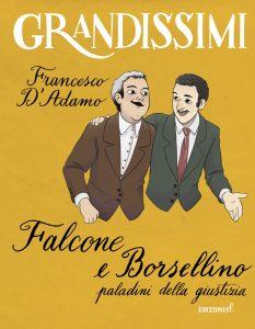 Falcone e Borsellino, paladini della giustizia -Francesco D'Adamo