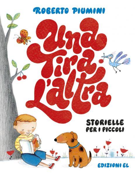 Una tira l'altra - Storielle per i piccoli - Piumini/Curti | Edizioni EL | 9788847733039