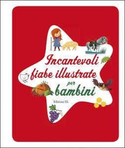 Incantevoli fiabe illustrate per bambini - Lazzarato-Bordiglioni | Edizioni EL | 9788847733152