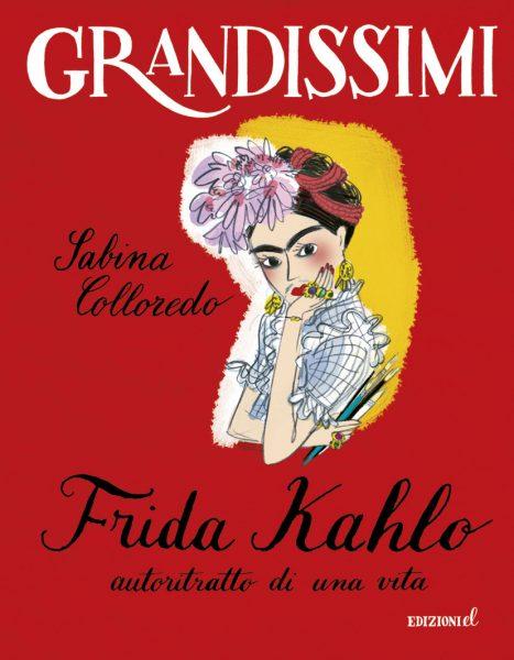 Frida Kahlo, autoritratto di una vita - Colloredo/Not | Edizioni EL | 9788847733367