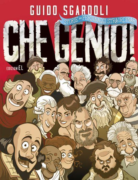Che genio! Storie di personaggi straordinari - Sgardoli | Edizioni EL | 9788847733435