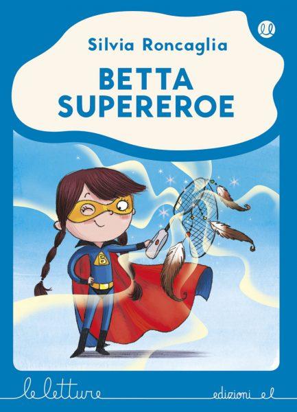 Betta supereroe - Roncaglia/Bongini - B | Edizioni EL | 9788847733763