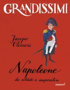 Napoleone, da soldato a imperatore - Jacopo Olivieri