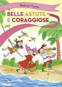 Belle astute e coraggiose - Pigrotta e il mozzo misterioso. Zannette rosse. Ina dentro la grotta