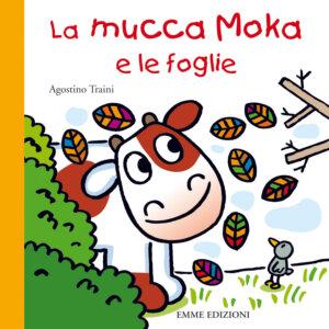 La mucca Moka e le foglie - Traini | Emme Edizioni | 9788860794314