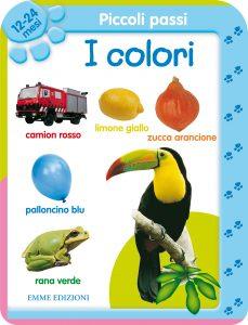 Piccoli passi - I colori 12-24 mesi | Emme Edizioni | 9788860796523