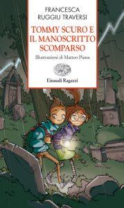 Tommy Scuro e il manoscritto scomparso - Ruggiu Traversi/Piana | Einaudi Ragazzi | 9788866560098