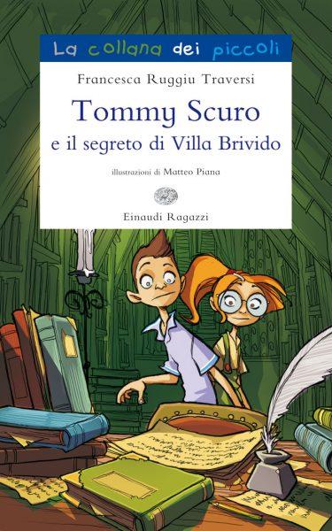 Tommy Scuro e il segreto di Villa Brivido - Ruggiu Traversi/Piana | Einaudi Ragazzi | 9788866560142