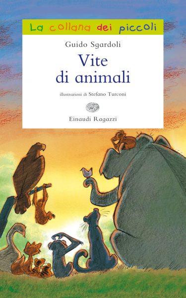 Vite di animali - Sgardoli/Turconi | Einaudi Ragazzi | 9788866560173