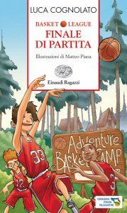 Basket League - Finale di partita - Cognolato/Piana | Einaudi Ragazzi | 9788866560319