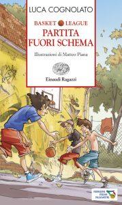 Basket League - Partita fuori schema - Cognolato/Piana | Einaudi Ragazzi | 9788866560500