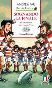Rugby Rebels - Sognando la finale - Pau/Vinci | Einaudi Ragazzi | 9788866560517