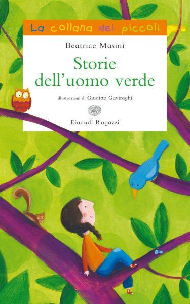 Storie dell'uomo verde - Masini/Gaviraghi | Einaudi Ragazzi | 9788866560746