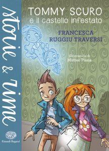 Tommy Scuro e il castello infestato - Ruggiu Traversi/Piana | Einaudi Ragazzi | 9788866560784