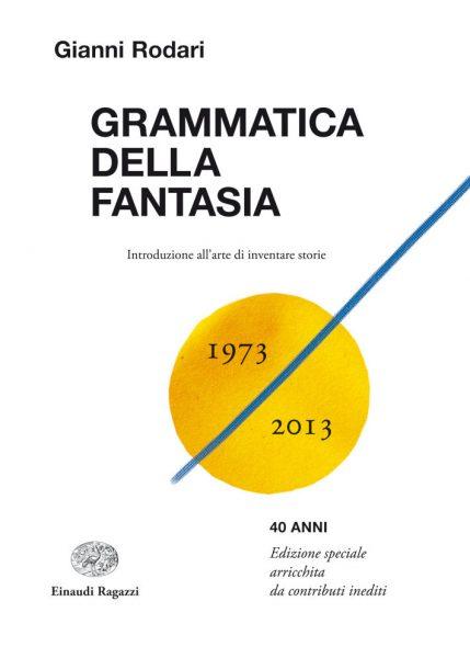 Grammatica della fantasia - Introduzione all'arte di inventare storie - 40 anni - Rodari | Einaudi Ragazzi | 9788866561026