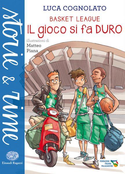 Basket League - Il gioco si fa duro - Cognolato/Piana | Einaudi Ragazzi | 9788866561033