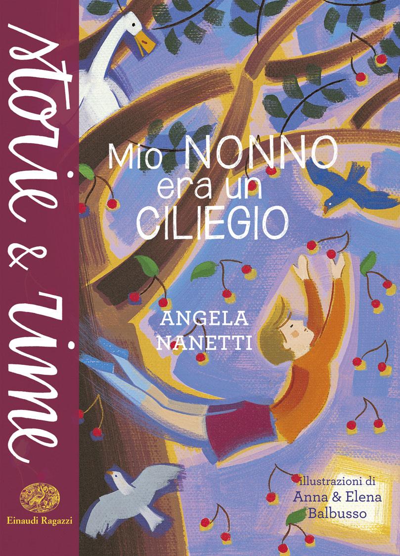 mio nonno era un ciliegio  Mio nonno era un ciliegio - Nanetti/Balbusso | Einaudi Ragazzi