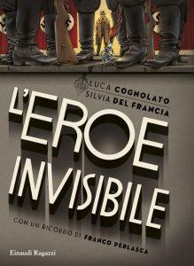 L'eroe invisibile - Cognolato e del Francia | Einaudi Ragazzi | 9788866561408