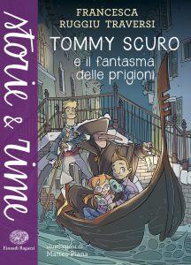 Tommy Scuro e il fantasma delle prigioni - Ruggiu Traversi/Piana | Einaudi Ragazzi | 9788866561545