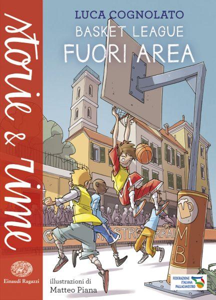 Basket League - Fuori area - Cognolato/Piana | Einaudi Ragazzi | 9788866561576