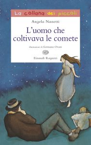 L'uomo che coltivava le comete - Nanetti/Ovani | Einaudi Ragazzi | 9788866561699