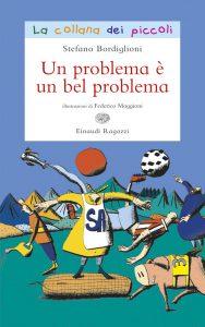 Un problema è un bel problema - Bordiglioni/Maggioni | Einaudi Ragazzi | 9788866561705