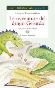 Le avventure del drago Gerardo - Scaramuzzino/Musso | Einaudi Ragazzi | 9788866561767