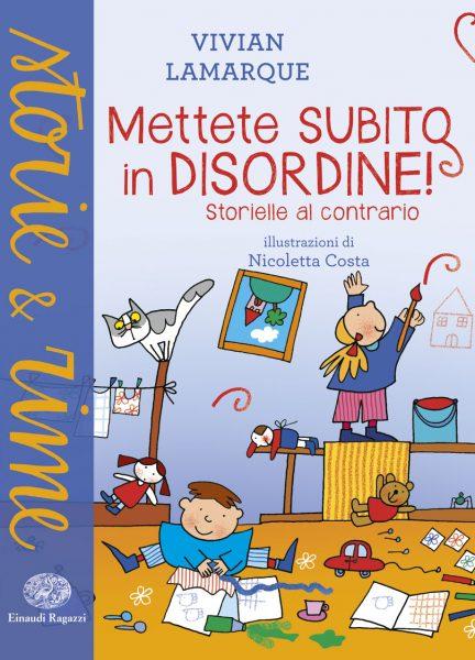 Mettete subito in disordine! - Storielle al contrario - Lamarque/Costa | Einaudi Ragazzi | 9788866561934