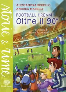 Football dream - Oltre il 90° - Berello e Marelli/Dalena | Einaudi Ragazzi | 9788866562085