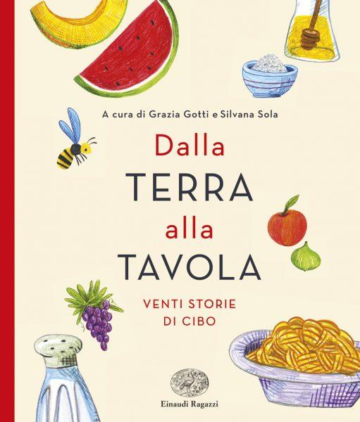 Dalla terra alla tavola - Venti storie di cibo - Gotti e Sola/Illustratori vari | Einaudi Ragazzi | 9788866562405