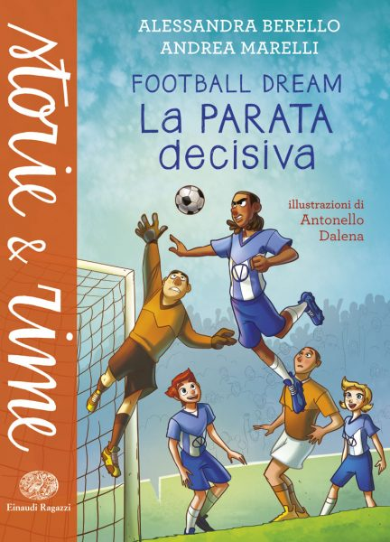 Football dream - La parata decisiva - Berello e Marelli/Dalena | Einaudi Ragazzi | 9788866562467