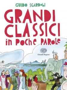 Grandi classici in poche parole - Sgardoli/Mariniello   Einaudi Ragazzi   9788866562504