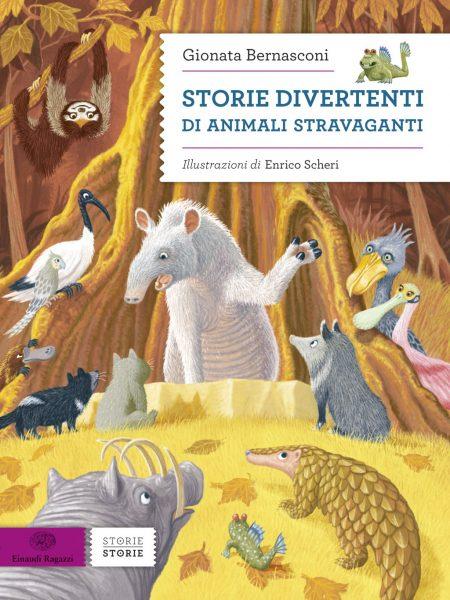 Storie divertenti di animali stravaganti - Bernasconi/Scheri | Einaudi Ragazzi | 9788866562795
