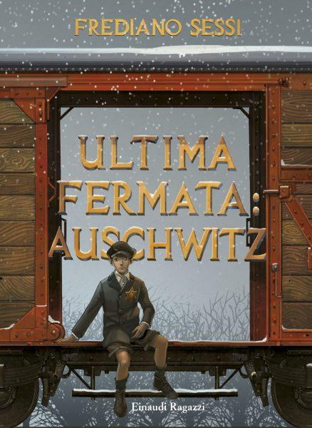 Ultima fermata: Auschwitz - Storia di un ragazzo ebreo durante il fascismo - Sessi | Einaudi Ragazzi | 9788866562931