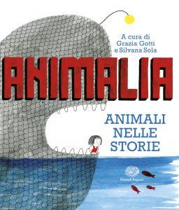 Animalia - Animali nelle storie - Gotti e Sola (a cura di)/Illustratori vari | Einaudi Ragazzi | 9788866563037