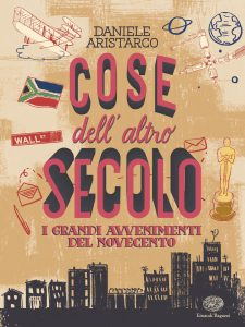 Cose dell'altro secolo - I grandi avvenimenti del Novecento - Aristarco/Menetti | Einaudi Ragazzi | 9788866563129