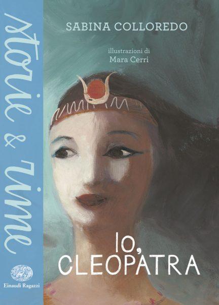 Io, Cleopatra - Colloredo/Cerri | Einaudi Ragazzi | 9788866563235