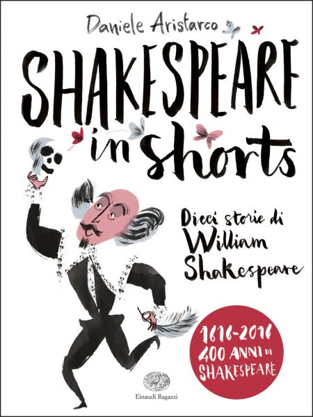 Shakespeare in shorts - Dieci storie di William Shakespeare - Aristarco/Not | Einaudi Ragazzi | 9788866563389