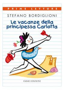Le vacanze della principessa Carlotta - Bordiglioni/Castelnovi | Emme Edizioni | 9788867140848