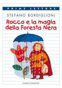Rocco e la magia della Foresta Nera - Bordiglioni/Orecchia | Emme Edizioni | 9788867140930