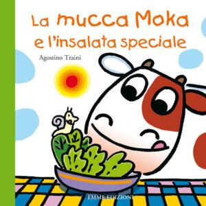 La mucca Moka e l'insalata speciale - Traini | Emme Edizioni | 9788867140992