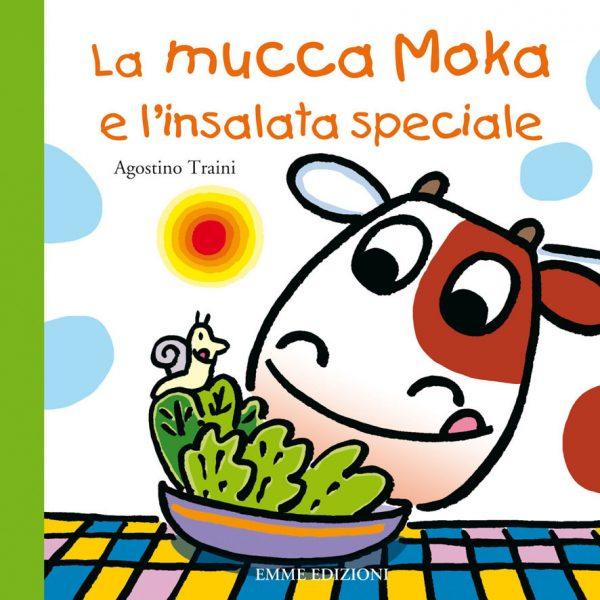 La mucca Moka e l'insalata speciale - Traini   Emme Edizioni   9788867140992