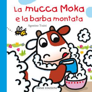 La mucca Moka e la barba montata - Traini | Emme Edizioni | 9788867141012