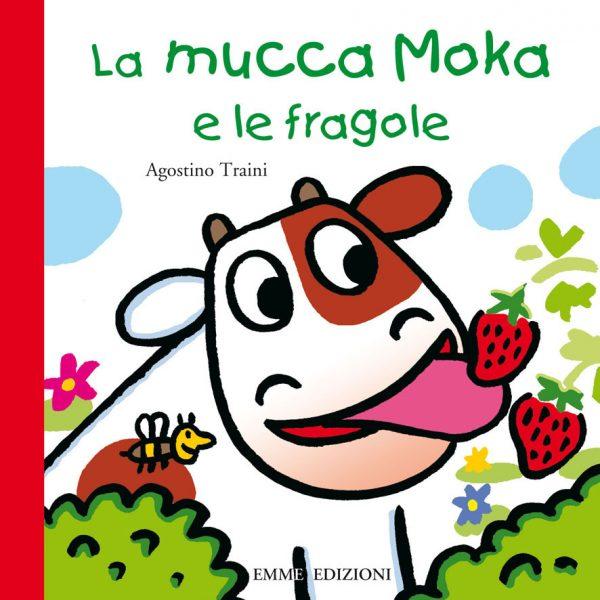 La mucca Moka e le fragole - Traini | Emme Edizioni | 9788867141036