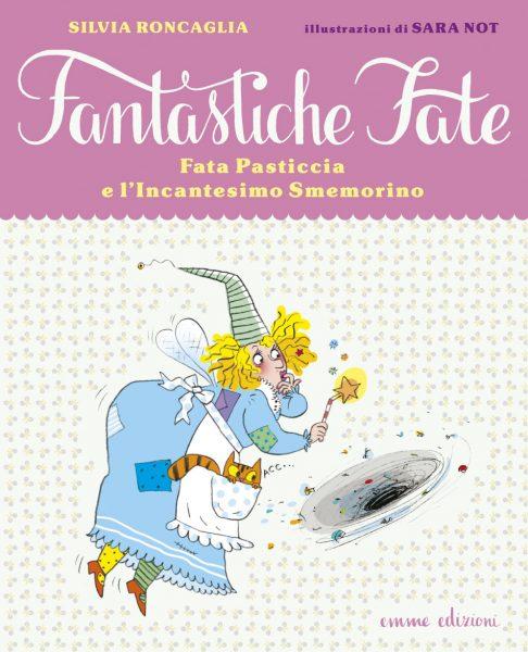 Fata Pasticcia e l'Incantesimo Smemorino - Roncaglia/Not | Emme Edizioni | 9788867141951